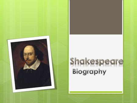 Introduction  William Shakespeare was an English poet and playwright.  Regarded as the greatest writer in English language.  He is often called England's.