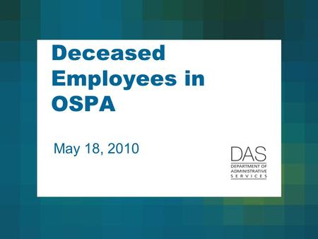 Deceased Employees in OSPA May 18, 2010. 2 Class Will Cover: An overview of the process, including: –A basic checklist –Some things to think about in.