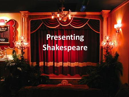Presenting Shakespeare. Facts About Shakespeare: True or False.