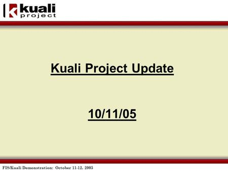 FIS/Kuali Demonstration: October 11-12, 2005 Kuali Project Update 10/11/05.