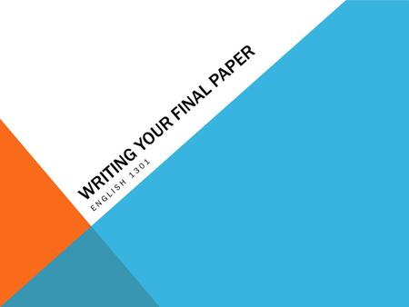 WRITING YOUR FINAL PAPER ENGLISH 1301. INTRODUCTION You need a strong introduction. Strong opening sentence Enough background information that the reader.