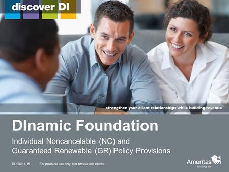 DInamic Foundation Individual Noncancelable (NC) and Guaranteed Renewable (GR) Policy Provisions For producer use only. Not for use with clients.DI 1269.