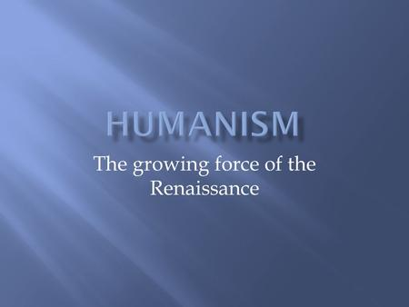 The growing force of the Renaissance.  The Middle Ages in Europe was an era in which feudalism was common. The worldview of that era was not to question.