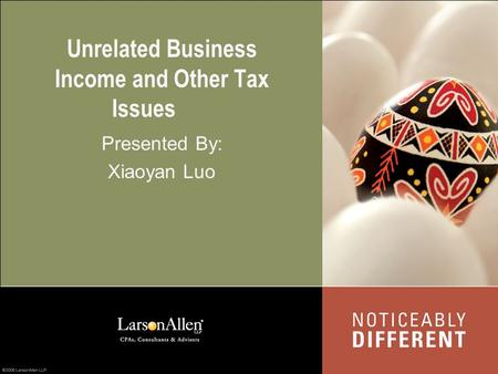 Unrelated Business Income and Other Tax Issues Presented By: Xiaoyan Luo.