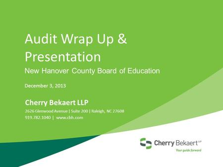 Audit Wrap Up & Presentation New Hanover County Board of Education December 3, 2013 Cherry Bekaert LLP 2626 Glenwood Avenue | Suite 200 | Raleigh, NC 27608.