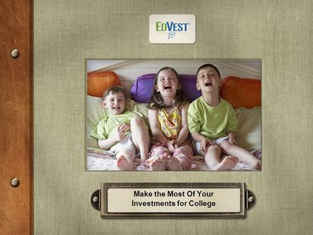 Make the Most Of Your Investments for College. EdVest SM portfolios may invest in stock and bond investments. Stock investment values fluctuate in response.