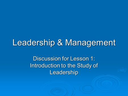 Leadership & Management Discussion for Lesson 1: Introduction to the Study of Leadership.