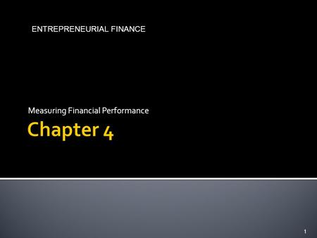 Measuring Financial Performance 1 ENTREPRENEURIAL FINANCE.