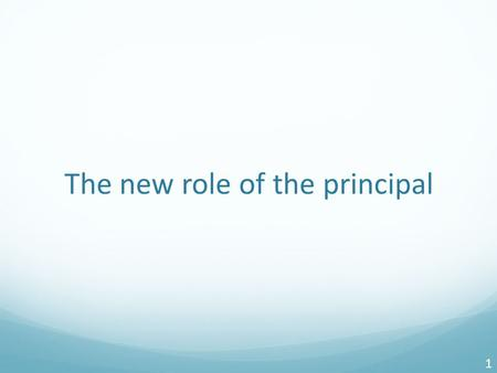"The new role of the principal 1. Leadership is key to improving teaching & learning ""Leadership is second only to classroom instruction among all school."