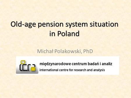 Old-age pension system situation in Poland Michał Polakowski, PhD.