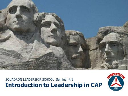 SQUADRON LEADERSHIP SCHOOL Seminar 4.1 Introduction to Leadership in CAP.