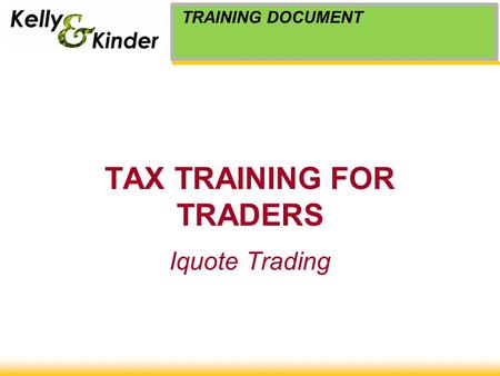 TAX TRAINING FOR TRADERS Iquote Trading TRAINING DOCUMENT.