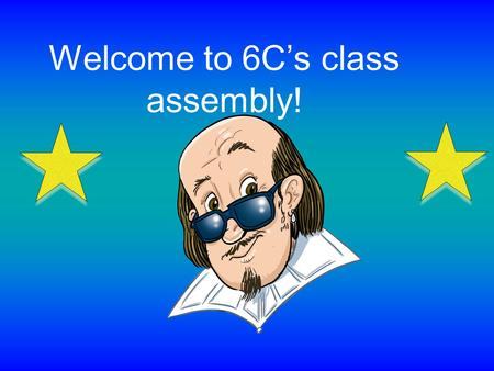 Welcome to 6C's class assembly!