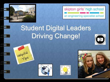 Student Digital Leaders Driving Change!. Change happens all the time, its fast and furious, students are not only part of it, they DRIVE it We're going.