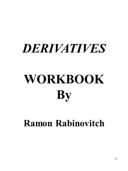 0 DERIVATIVES WORKBOOK By Ramon Rabinovitch. 1 DERIVATIVES ARE CONTRACTS Two parties <strong>Agreement</strong> Underlying security.