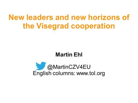 New leaders and new horizons of the Visegrad cooperation Martin English columns: