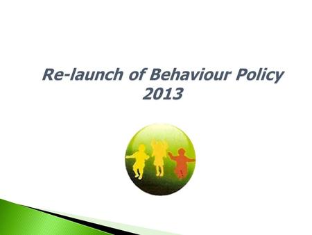 Re-launch of Behaviour Policy 2013