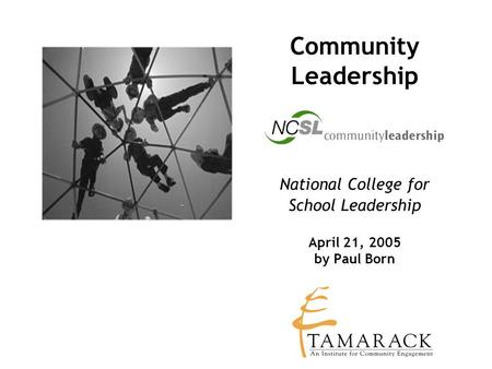 Community Leadership National College for School Leadership April 21, 2005 by Paul Born.
