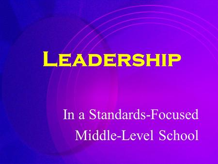 Leadership In a Standards-Focused Middle-Level School.