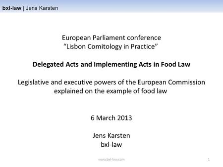 "Bxl-law | Jens Karsten European Parliament conference ""Lisbon Comitology in Practice"" Delegated Acts and Implementing Acts in Food Law Legislative and."