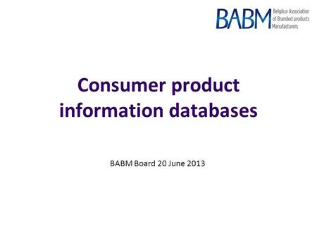 Consumer product information databases BABM Board 20 June 2013.