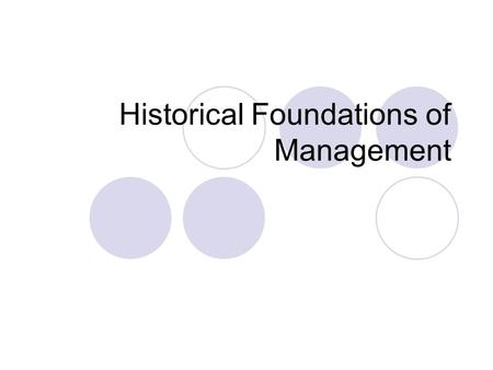 Historical Foundations of Management. Classical Approaches Assumption: People are Rational Scientific Management Frederick Taylor Frank & Lillian Gilbreth.