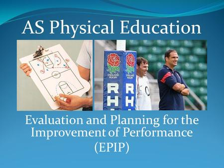 Evaluation and Planning for the Improvement of Performance (EPIP) AS Physical Education.