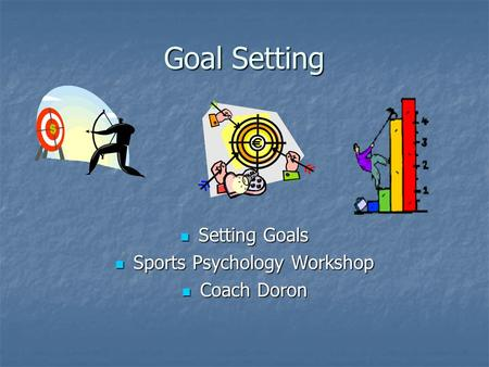 Goal Setting Setting Goals Setting Goals Sports Psychology Workshop Sports Psychology Workshop Coach Doron Coach Doron.