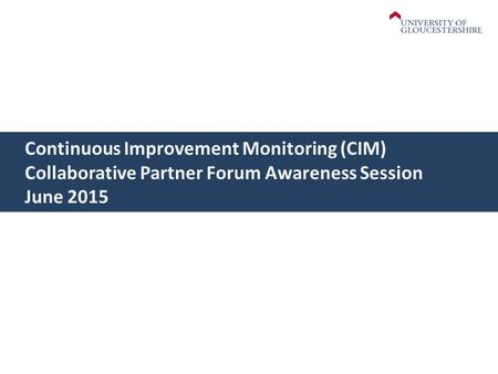 Continuous Improvement Monitoring (CIM) Collaborative Partner Forum Awareness Session June 2015.