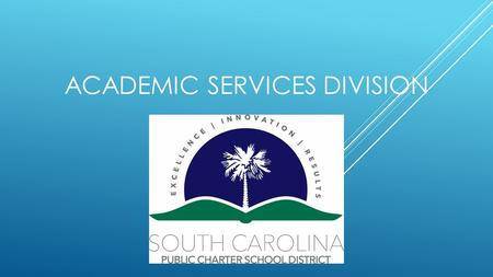 ACADEMIC SERVICES DIVISION. ACADEMIC SERVICES In other words, Chapters 4, 5, and 6 of your charter.