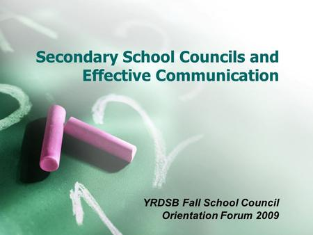 Secondary School Councils and Effective Communication YRDSB Fall School Council Orientation Forum 2009.