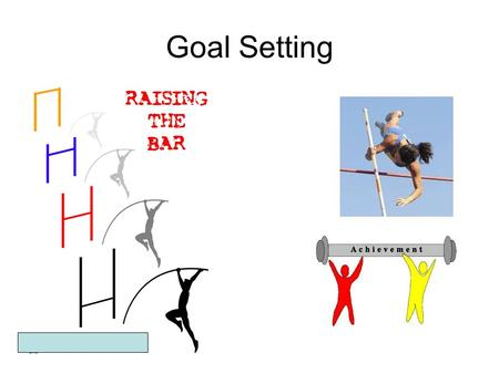 Goal Setting. By setting goals you can: Take up an activity or activities Help you to focus on what you need to do to improve and ignore distractions.