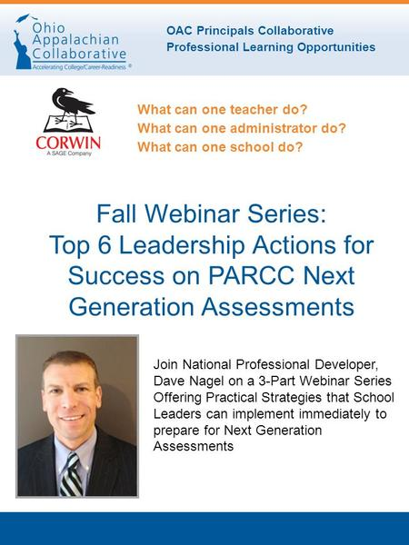 OAC Principals Collaborative Professional Learning Opportunities What can one teacher do? What can one administrator do? What can one school do? Fall Webinar.