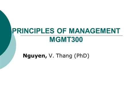 PRINCIPLES OF MANAGEMENT MGMT300 Nguyen, V. Thang (PhD)
