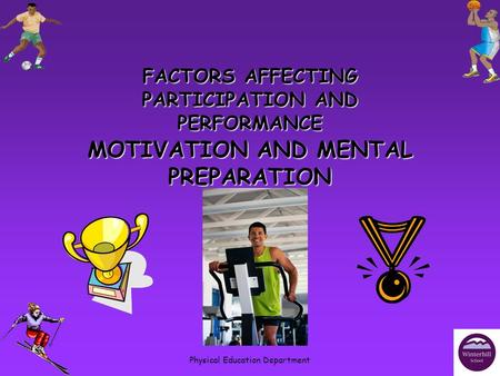 Physical Education Department MOTIVATION AND MENTAL PREPARATION FACTORS AFFECTING PARTICIPATION AND PERFORMANCE.