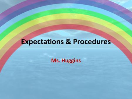 Expectations & Procedures <strong>Ms</strong>. Huggins. Daily Routine 7:30amSupervision is provided at 7:30am. Students begin to arrive at school. Breakfast, interventions,