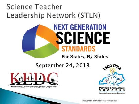 September 24, 2013 todaysmeet.com/kedcnextgenscience.