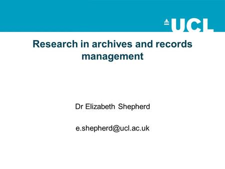 Research in archives and records management Dr Elizabeth Shepherd