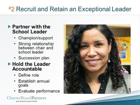 # 2 # 2 Recruit and Retain an Exceptional Leader  Partner with the School Leader Champion/support Strong relationship between chair and school leader.