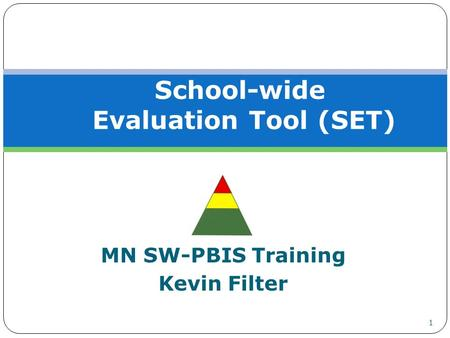 MN SW-PBIS Training Kevin Filter School-wide Evaluation Tool (SET) 1.
