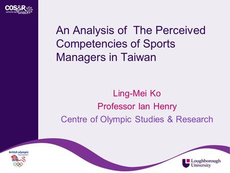 An Analysis of The Perceived Competencies of Sports Managers in Taiwan Ling-Mei Ko Professor Ian Henry Centre of Olympic Studies & Research.
