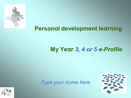 Person a l development le a rning My Ye a r 3, 4 or 5 e-Profile Type your n a me here.