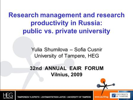 Research management and research productivity in Russia: public vs. private university Yulia Shumilova – Sofia Cusnir University of Tampere, HEG 32nd ANNUAL.