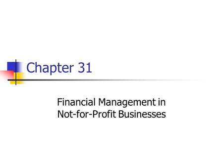 Chapter 31 Financial Management in Not-for-Profit Businesses.