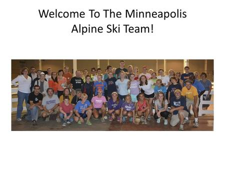 Welcome To The Minneapolis Alpine Ski Team!. THE MAST COMMITMENT.. Provide quality instruction, training, & racing for all team members. Encourage a welcoming.
