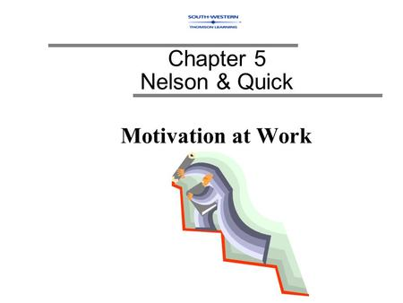 Motivation at Work Chapter 5 Nelson & Quick. Definition of Motivation Motivation - the process of arousing and sustaining goal-directed behavior.