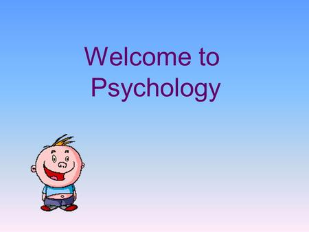 Welcome to Psychology. Let's review What is Psychology? Pick a partner Tell them what psychology is.