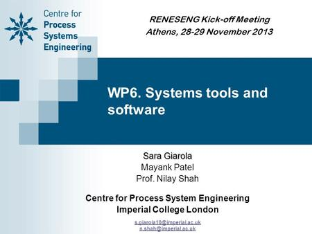 RENESENG Kick-off Meeting Athens, 28-29 November 2013 Sara Giarola Mayank Patel Prof. Nilay Shah Centre for Process System Engineering Imperial College.