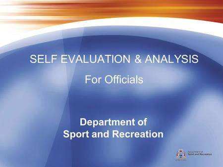 Department of Sport and Recreation SELF EVALUATION & ANALYSIS For Officials.