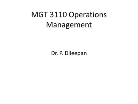 MGT 3110 Operations Management Dr. P. Dileepan. Chapter 1 Introduction to Operations Management McGraw-Hill/Irwin Copyright © 2012 by The McGraw-Hill.